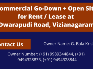 Commercial Go-Downs Plus Open SItes for Lease / Rent at Dwarapudi Road, Vizianagaram.