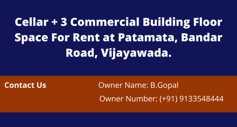Cellar + 3 Floors Commercial Building Space For Rent at Patamata,Vijayawada.